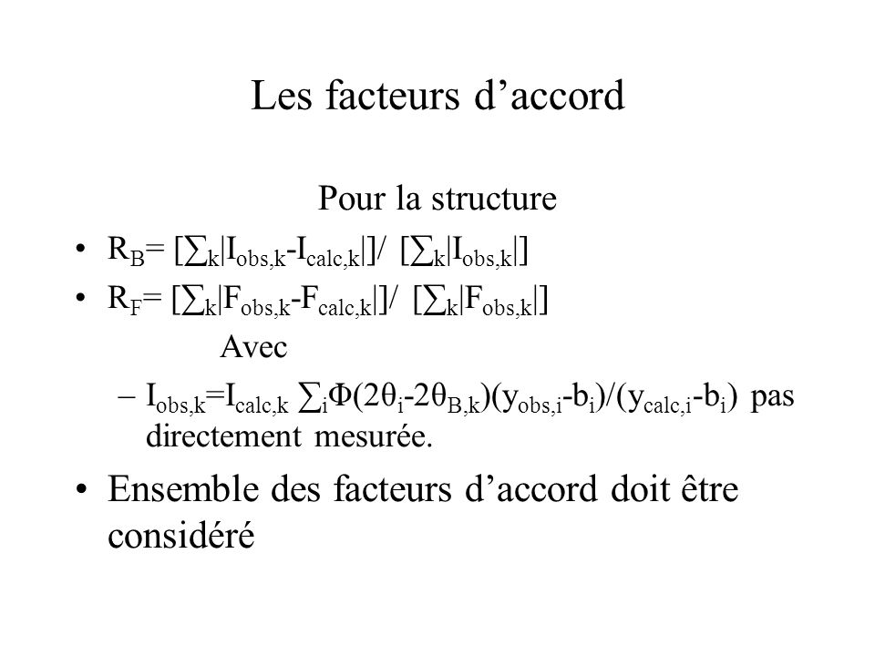Les facteurs d'accord Pour la structure. RB= [∑k|Iobs,k-Icalc,k|]/ [∑k|Iobs,k|] RF= [∑k|Fobs,k-Fcalc,k|]/ [∑k|Fobs,k|]
